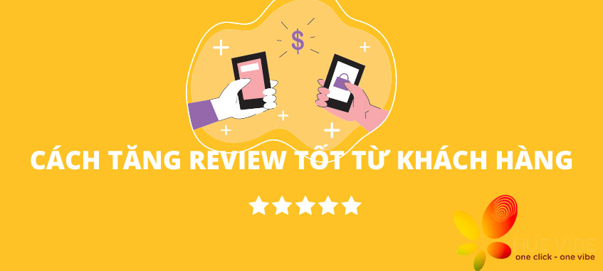 tăng review tốt khách hàng